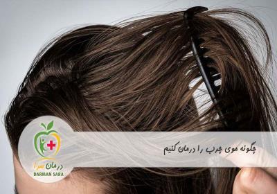 چگونه موی چرب را درمان کنیم